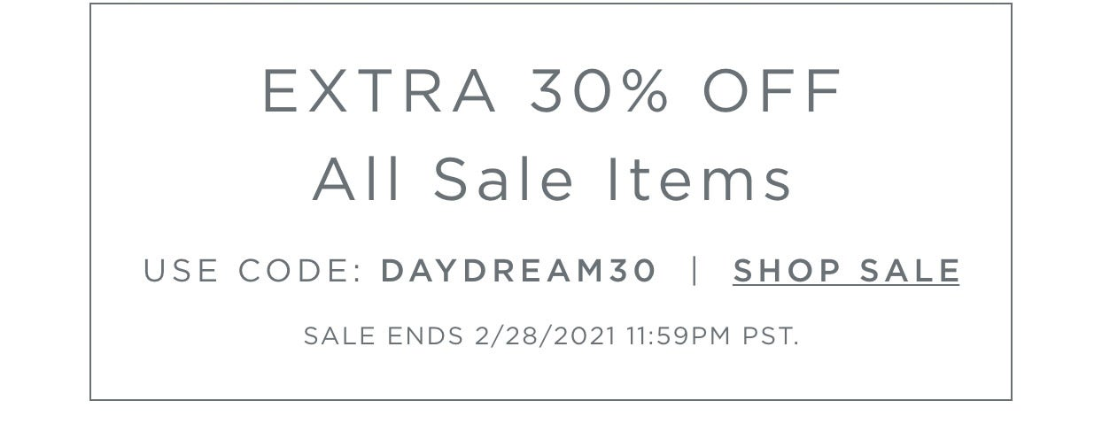 Extra 30% Off All Sale Items - Use Code: DAYDREAM30 - Shop Sale - Sale ends 02/28/21 at 11:59pm