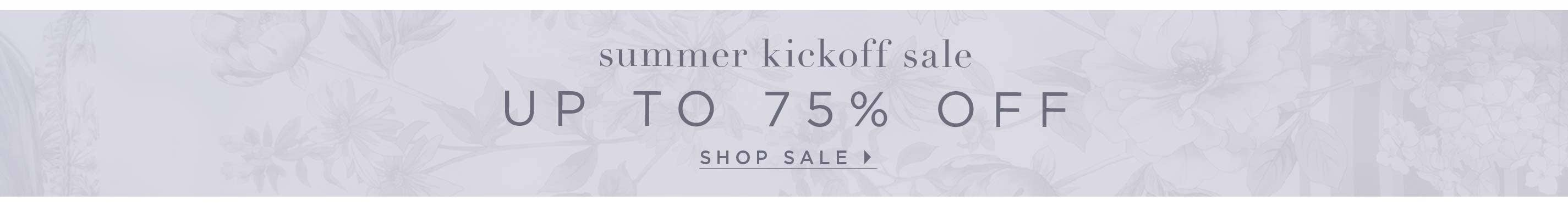 Summer Kickoff Sale - Up to 75% off - Shop Sale
