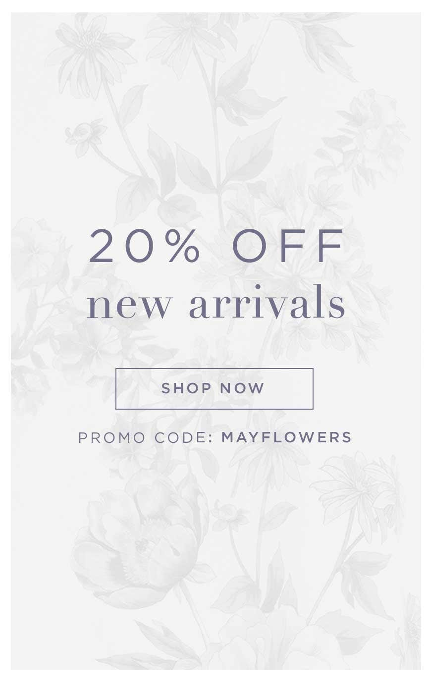 20% off New Arrivals - Shop Now - Code: MAYFLOWERS