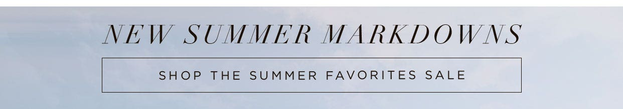 New Summer Markdowns - Shop the Summer Favorites Sale