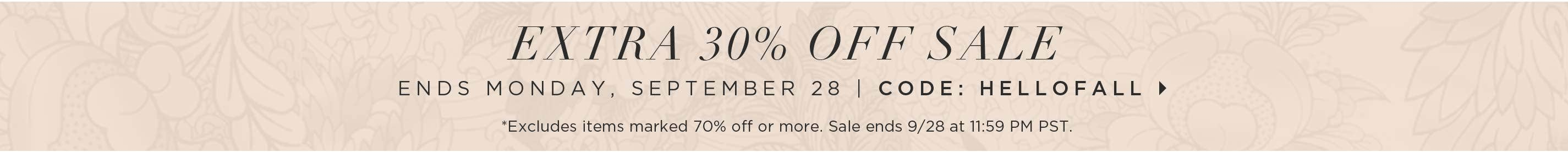Extra 30% off Sale - Ends September 28 - Code: HELLOFALL - *Excludes items marked 70% off or more. Sale ends 9/28 at 11:59 PM PST.