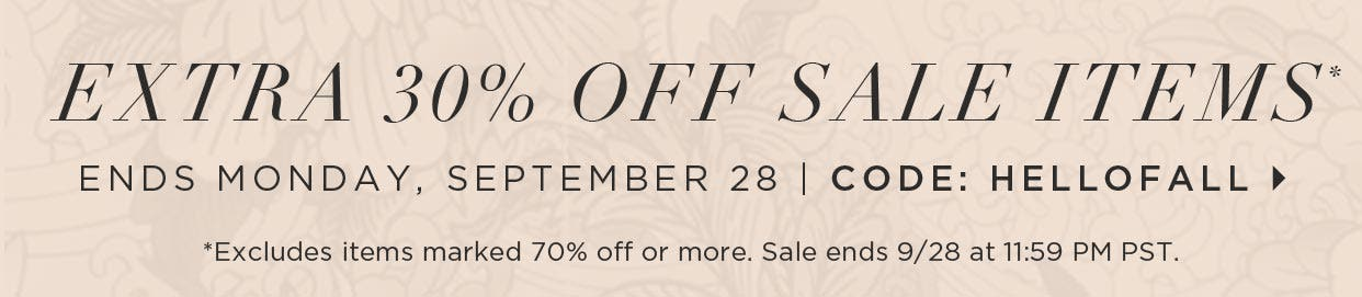 Extra 30% off Sale Items - Ends September 28 - Code: HELLOFALL - *Excludes items marked 70% off or more. Sale ends 9/28 at 11:59 PM PST.