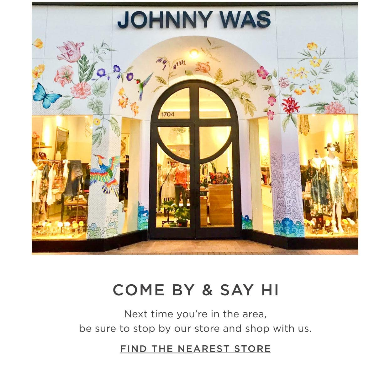 Come by & Say Hi - Next time you're in the area, come on in and shop with us. Find the Nearest Store.