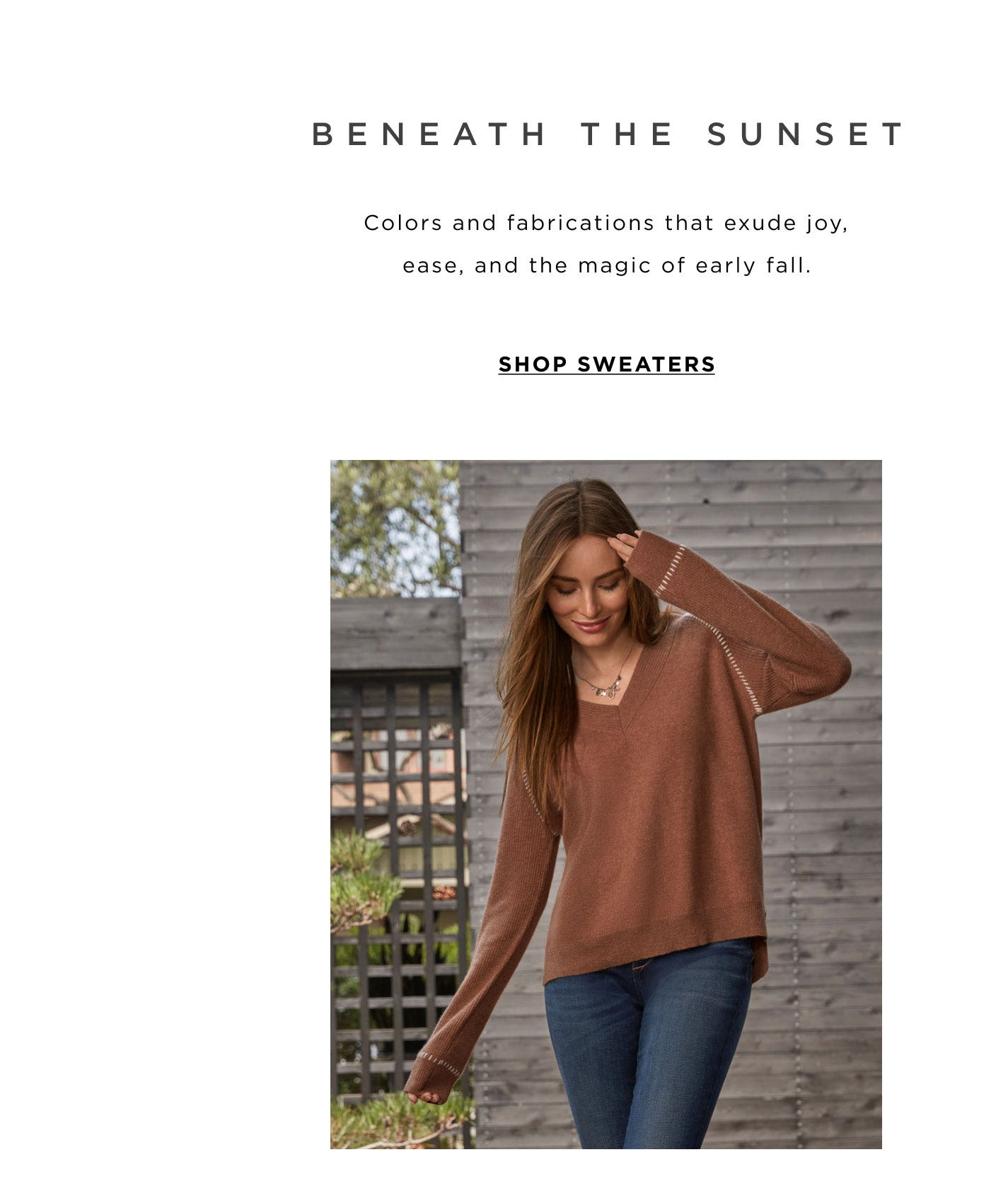 Beneath the Sunset – Colors and Fabrications that exude joy, ease, and the magic of early fall. Shop Sweaters.