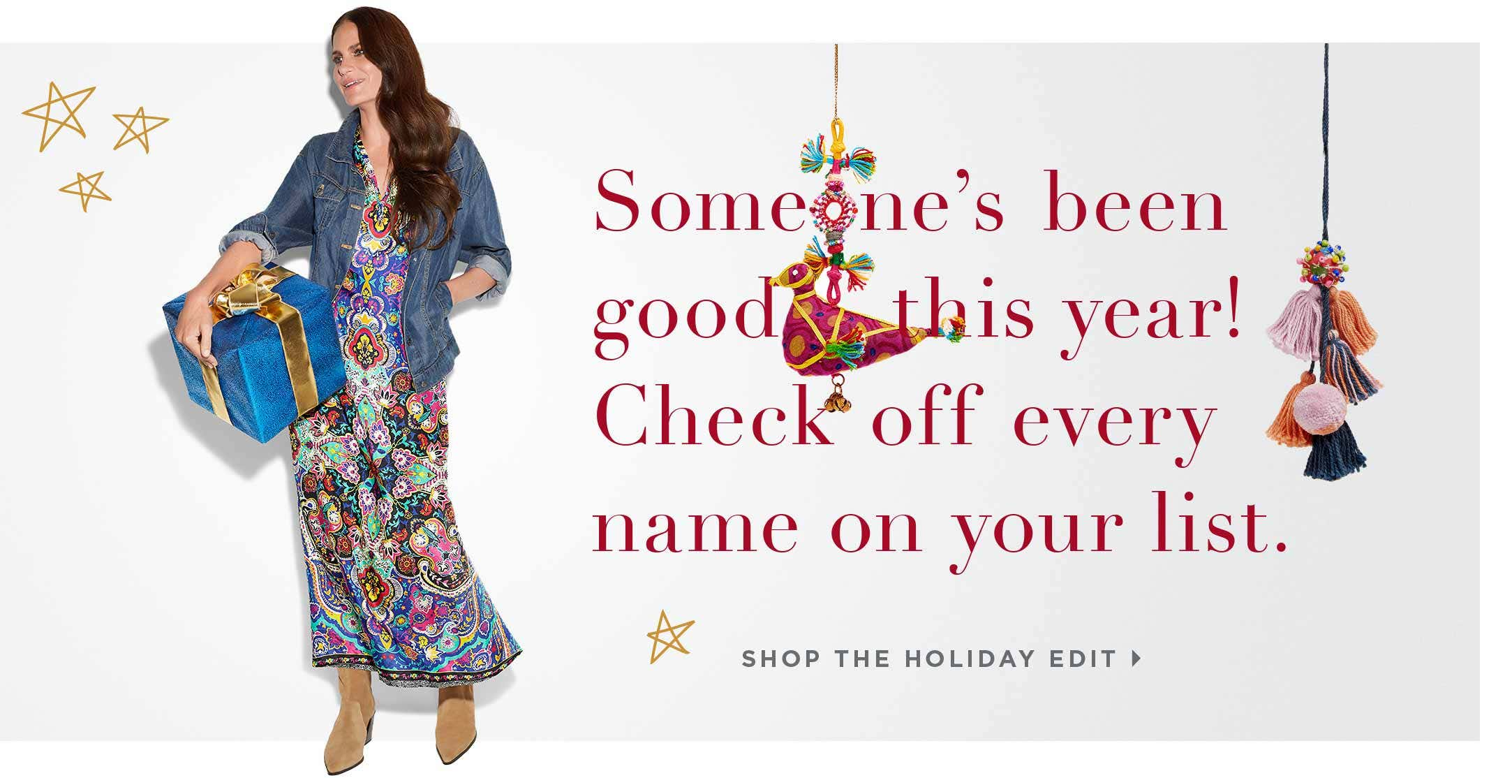 Someone's been good this year! Check off every name on your list. Shop the Holiday edit.