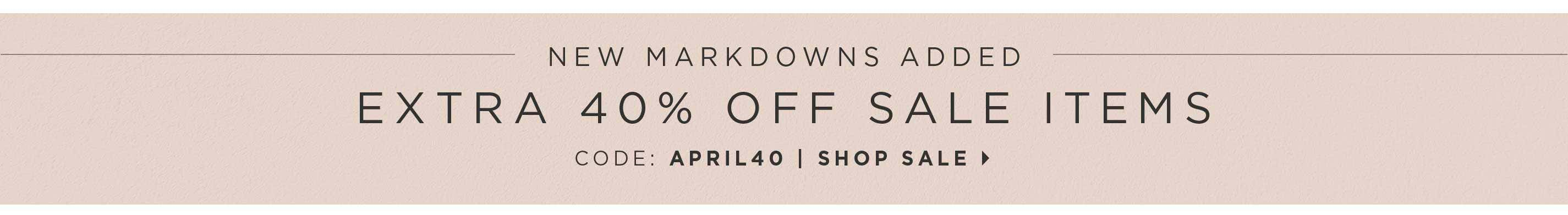 New Markdowns Added - Extra 40% off Sale Items - Code: APRIL40 - Shop Sale