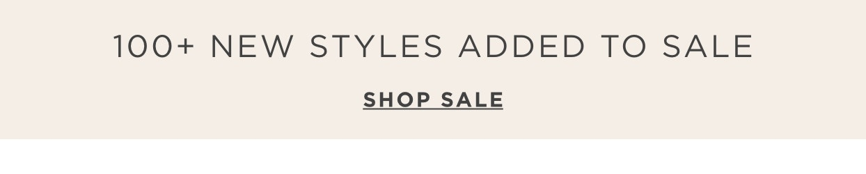 100+ New Styles added to sale - Shop Sale