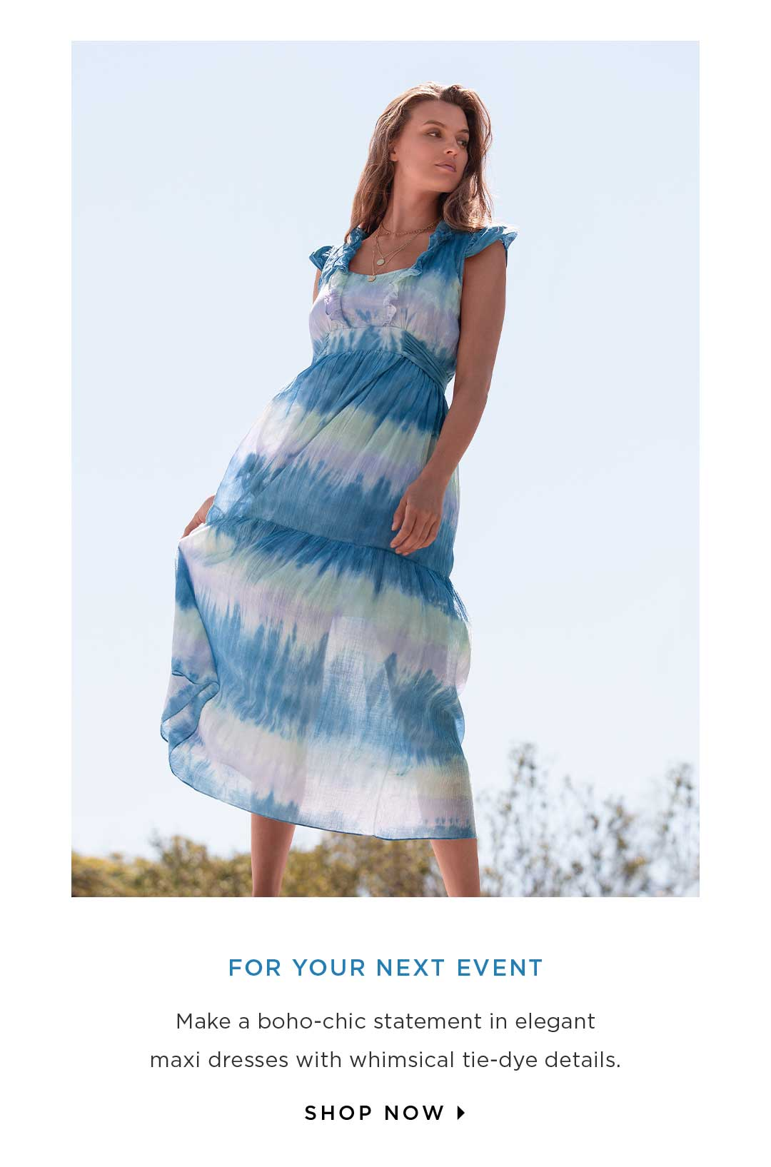 For Your Next Event - Make a boho-chic statement in elegant maxi dresses with whimsical tie-dye details. Shop now