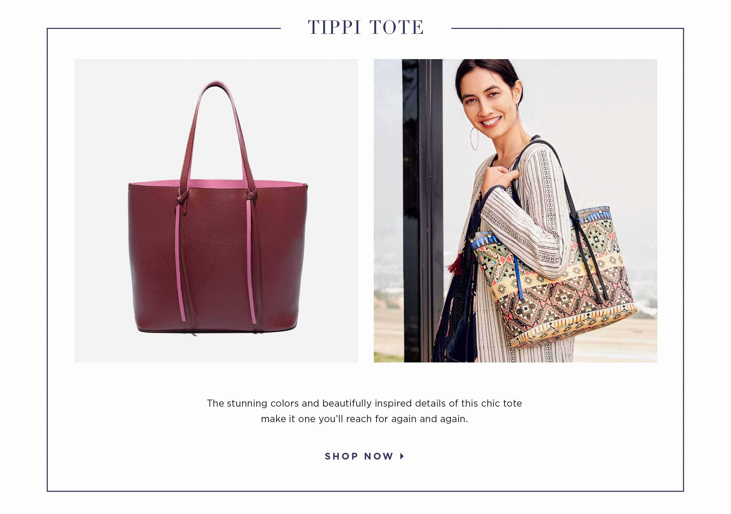Tippi Tote - The stunning colors and beautifully inspired details of this chic tote make it one you'll reach for again and again. Shop now.