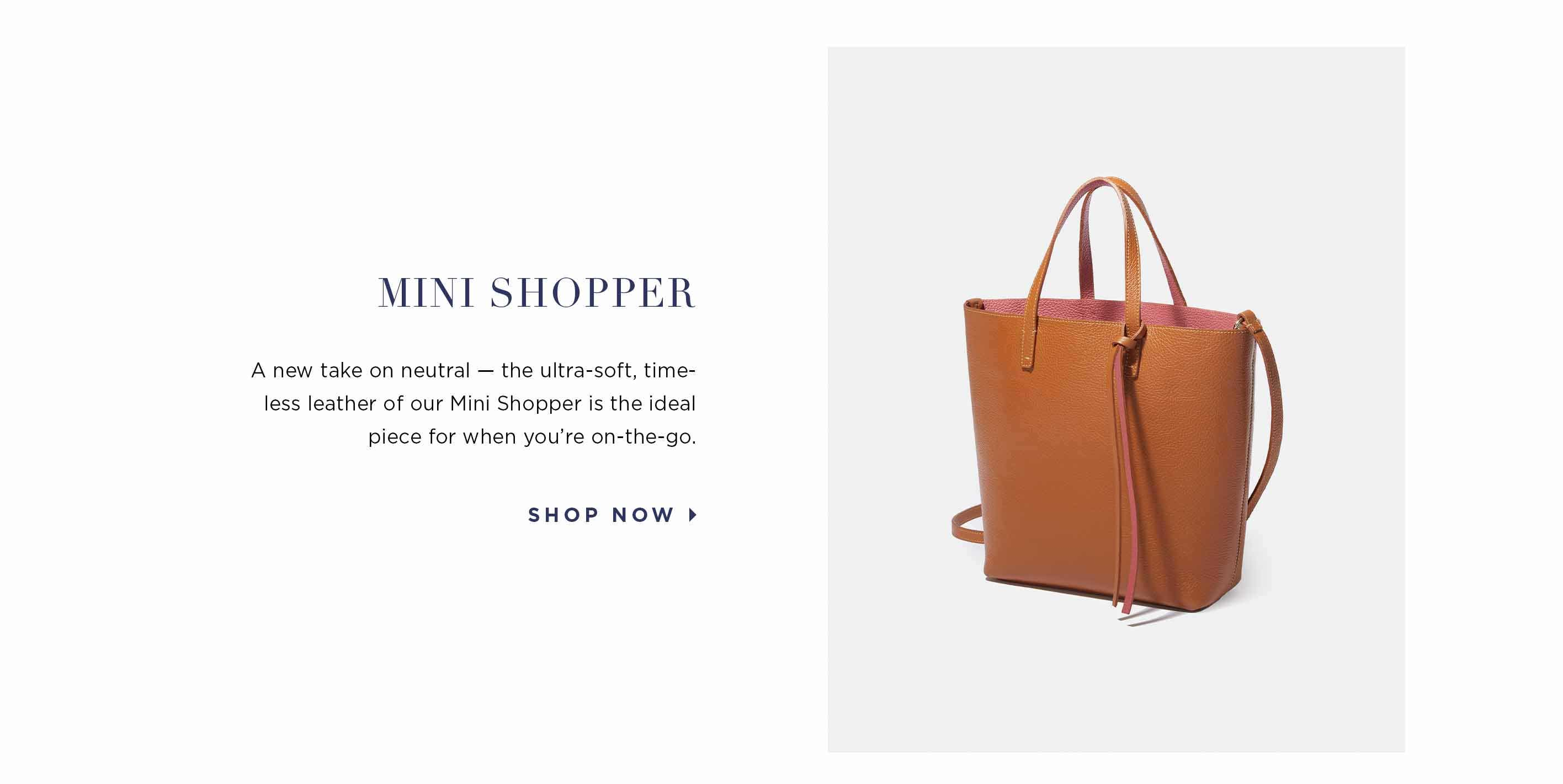 Mini Shopper - A new take on neutral — the ultra-soft, timeless leather of our Mini Shopper is the ideal piece for when you're on-the-go. Shop now.