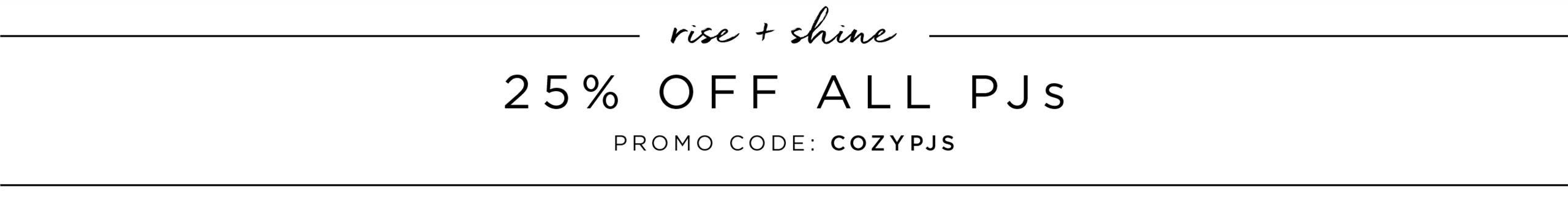 Rise + Shine - 25% off all PJs - Promo code: COZYPJS