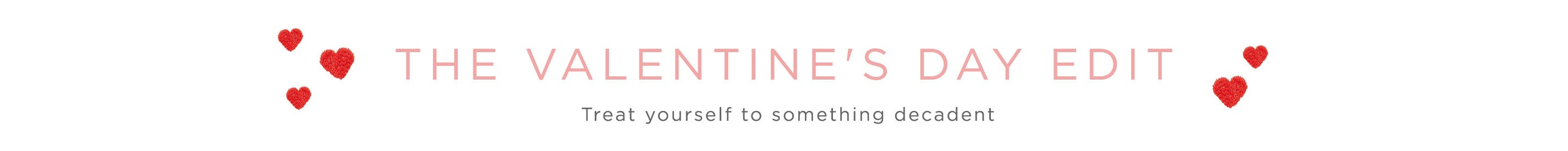 The Valentine's Day Edit - Treat Yourself to Something Decadent